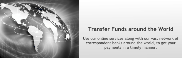 Transfer funds around the world:  Use our online services along with our vast network of correspondent banks around the world, to get your payments in a timely manner.